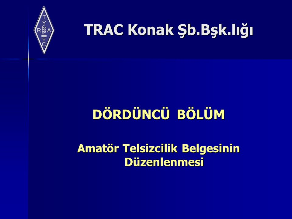 TRAC Konak Şb.Bşk.lığı DÖRDÜNCÜ BÖLÜM Amatör Telsizcilik Belgesinin Düzenlenmesi