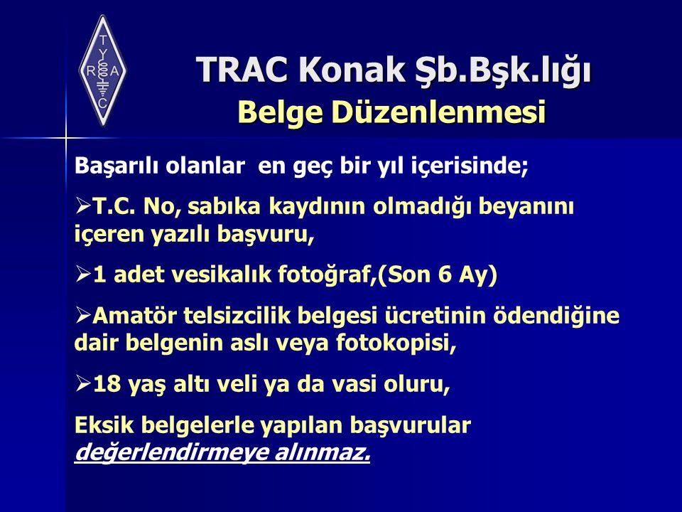 TRAC Konak Şb.Bşk.lığı Belge Düzenlenmesi Başarılı olanlar en geç bir yıl içerisinde;  T.C. No, sabıka kaydının olmadığı beyanını içeren yazılı başvu