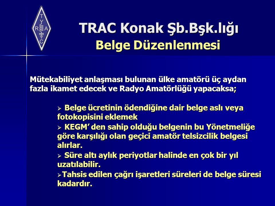 TRAC Konak Şb.Bşk.lığı Belge Düzenlenmesi Mütekabiliyet anlaşması bulunan ülke amatörü üç aydan fazla ikamet edecek ve Radyo Amatörlüğü yapacaksa;  B