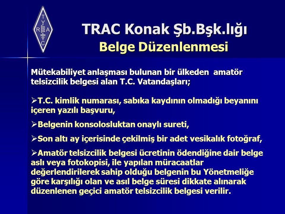 TRAC Konak Şb.Bşk.lığı Belge Düzenlenmesi Mütekabiliyet anlaşması bulunan bir ülkeden amatör telsizcilik belgesi alan T.C. Vatandaşları;  T.C. kimlik
