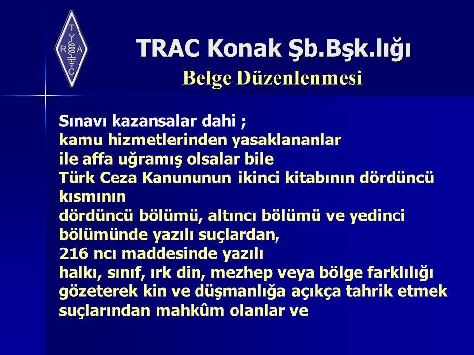 TRAC Konak Şb.Bşk.lığı Belge Düzenlenmesi Sınavı kazansalar dahi ; kamu hizmetlerinden yasaklananlar ile affa uğramış olsalar bile Türk Ceza Kanununun