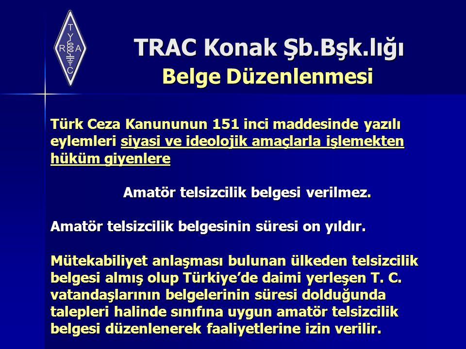TRAC Konak Şb.Bşk.lığı Belge Düzenlenmesi Türk Ceza Kanununun 151 inci maddesinde yazılı eylemleri siyasi ve ideolojik amaçlarla işlemekten hüküm giye