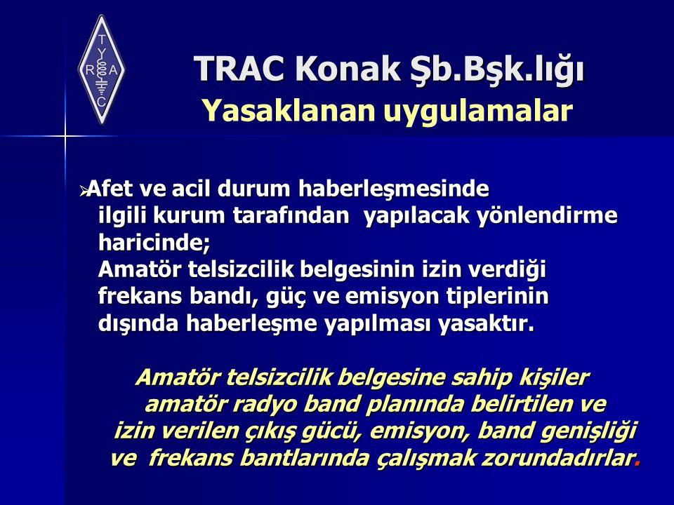 TRAC Konak Şb.Bşk.lığı  Afet ve acil durum haberleşmesinde ilgili kurum tarafından yapılacak yönlendirme ilgili kurum tarafından yapılacak yönlendirm
