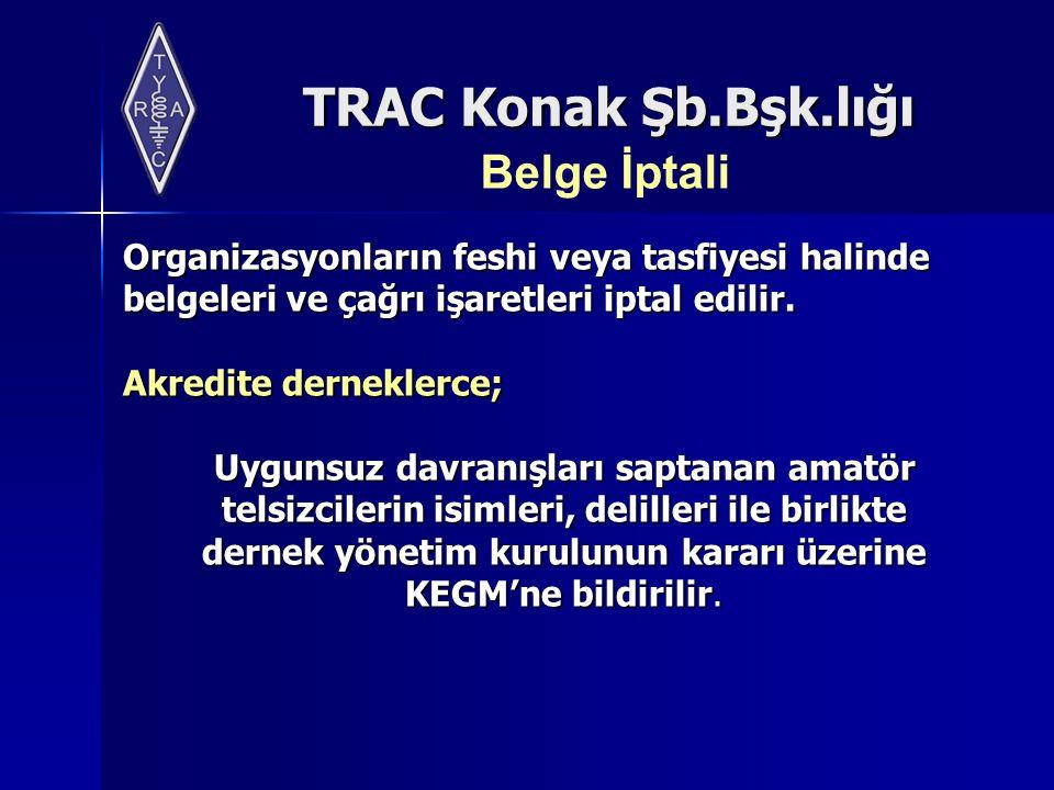 TRAC Konak Şb.Bşk.lığı Belge İptali Organizasyonların feshi veya tasfiyesi halinde belgeleri ve çağrı işaretleri iptal edilir. Akredite derneklerce; U