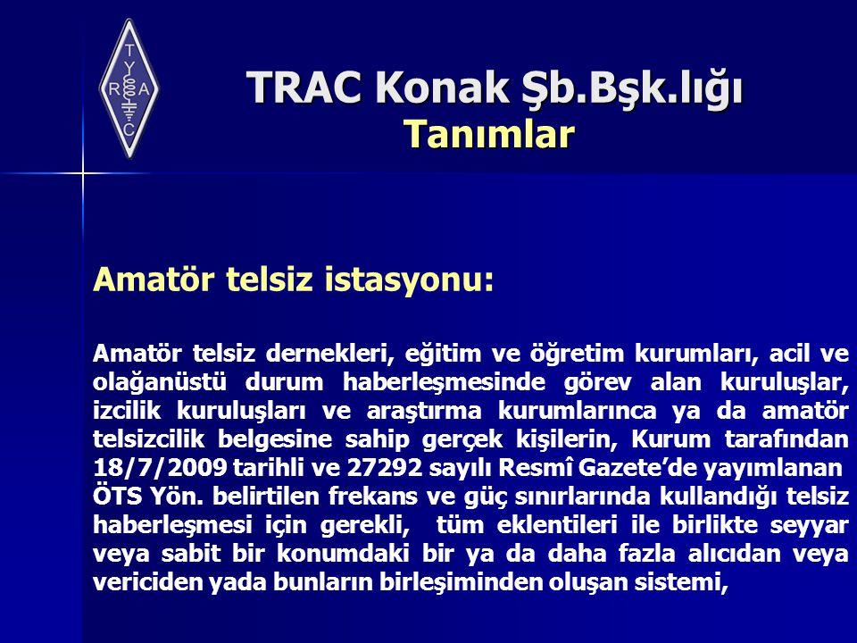 TRAC Konak Şb.Bşk.lığı Belge Düzenlenmesi Mütekabiliyet anlaşması bulunan ülke amatörü üç aydan fazla ikamet edecek ve Radyo Amatörlüğü yapacaksa;  Belge ücretinin ödendiğine dair belge aslı veya fotokopisini eklemek  KEGM' den sahip olduğu belgenin bu Yönetmeliğe göre karşılığı olan geçici amatör telsizcilik belgesi alırlar.