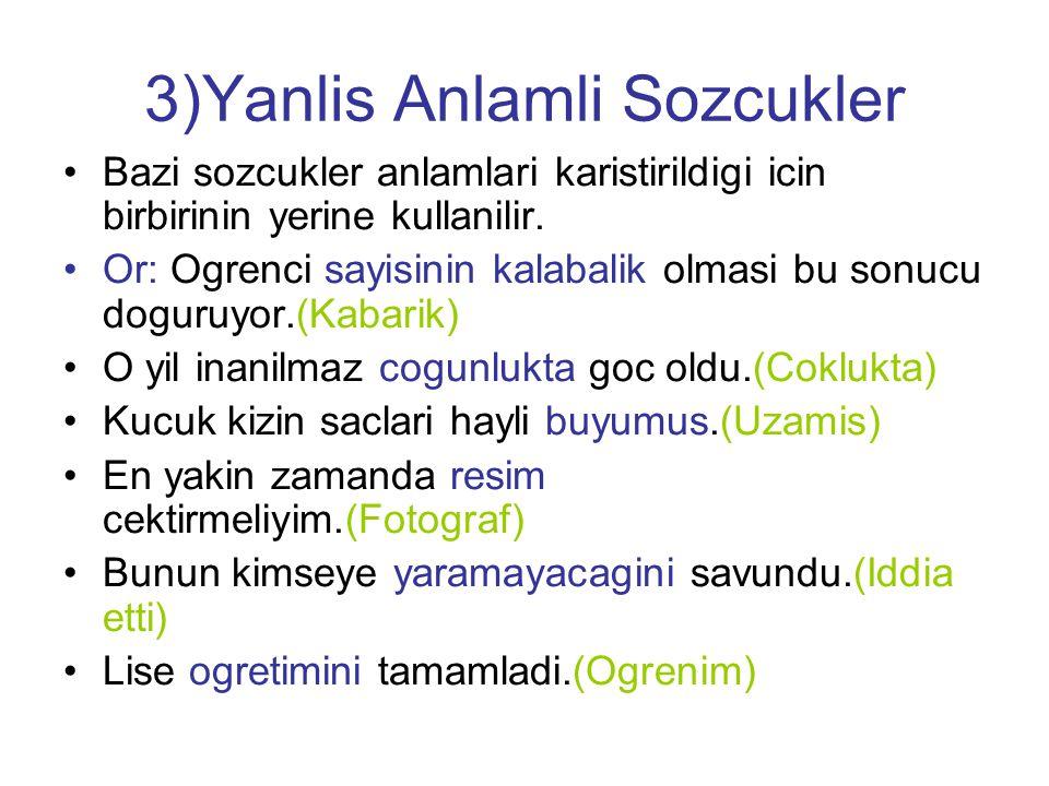 4)Anlamca Celiski •Bir cumlede birbirine ters dusen iki ifadenin bulunmasidir.