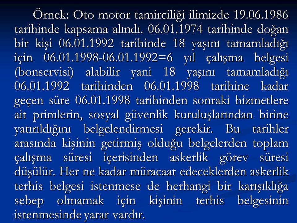 Örnek: Oto motor tamirciliği ilimizde 19.06.1986 tarihinde kapsama alındı.