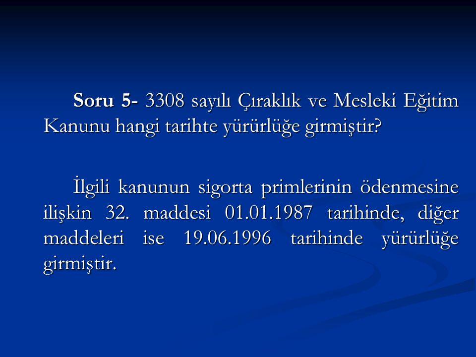 Soru 5- 3308 sayılı Çıraklık ve Mesleki Eğitim Kanunu hangi tarihte yürürlüğe girmiştir.