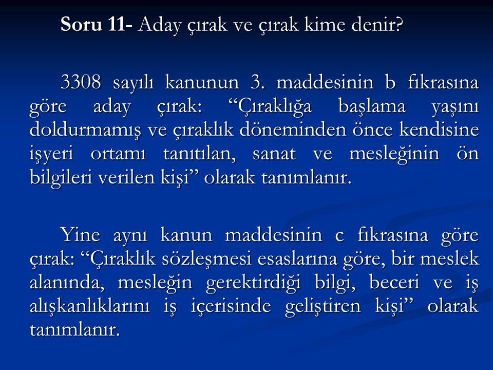 Soru 11- Aday çırak ve çırak kime denir.3308 sayılı kanunun 3.
