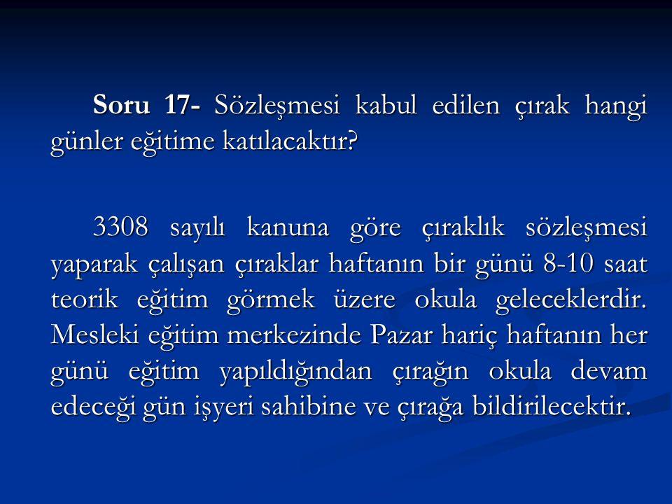 Soru 17- Sözleşmesi kabul edilen çırak hangi günler eğitime katılacaktır.