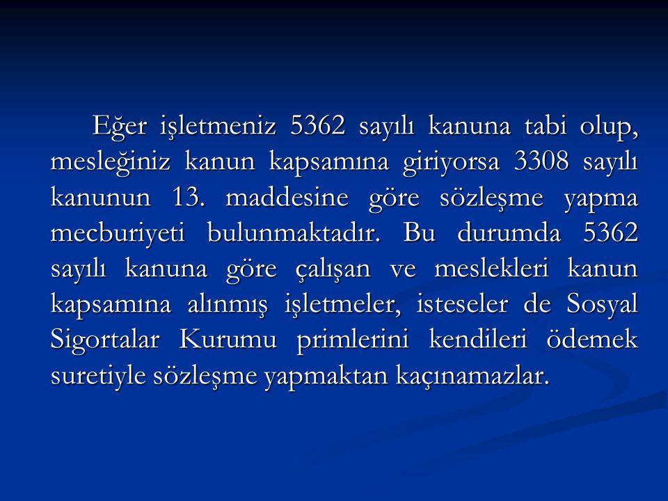 Eğer işletmeniz 5362 sayılı kanuna tabi olup, mesleğiniz kanun kapsamına giriyorsa 3308 sayılı kanunun 13.