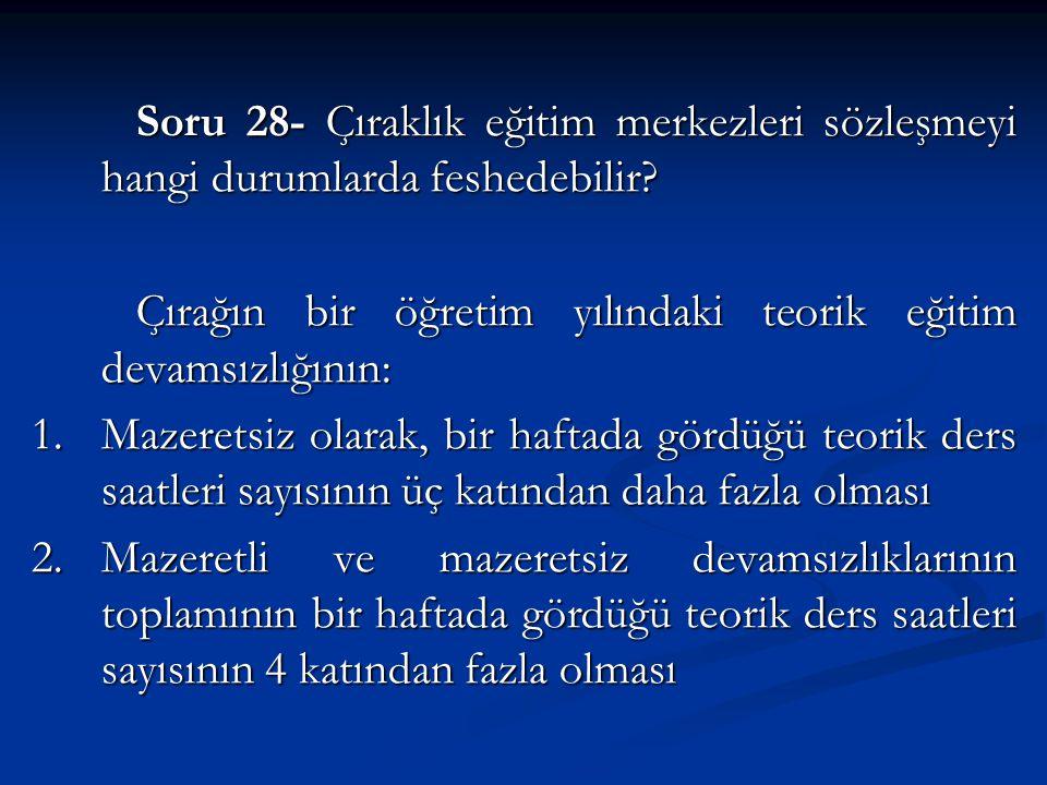Soru 28- Çıraklık eğitim merkezleri sözleşmeyi hangi durumlarda feshedebilir.