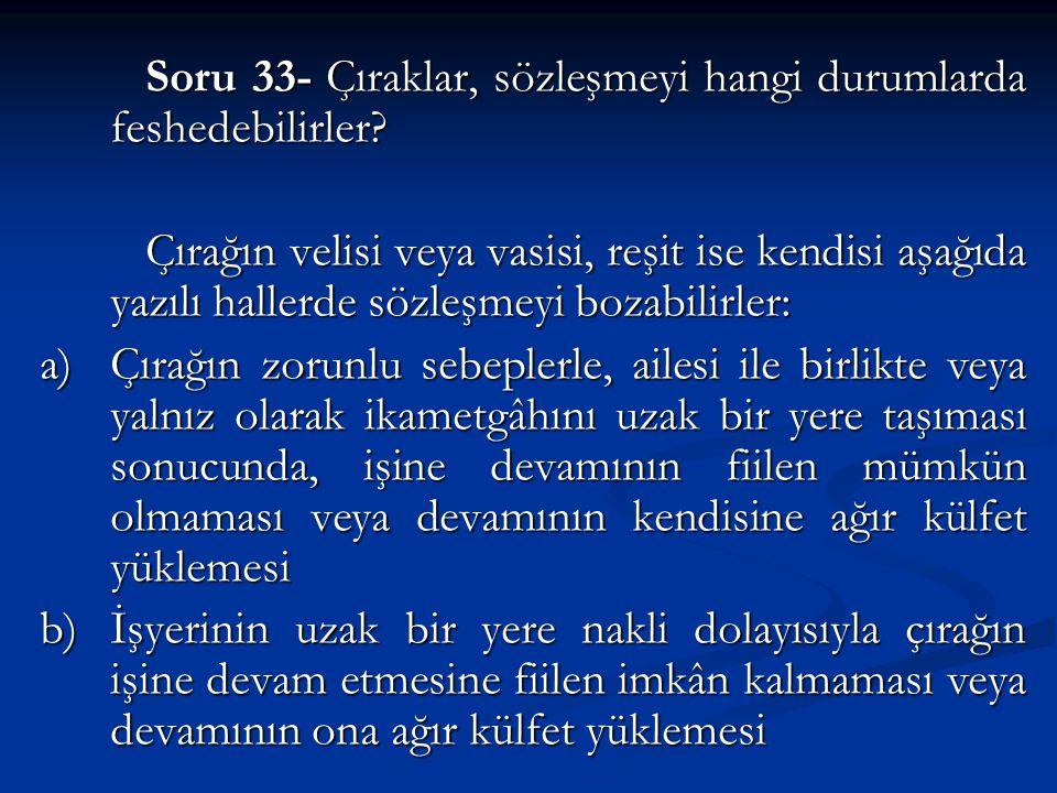 Soru 33- Çıraklar, sözleşmeyi hangi durumlarda feshedebilirler.