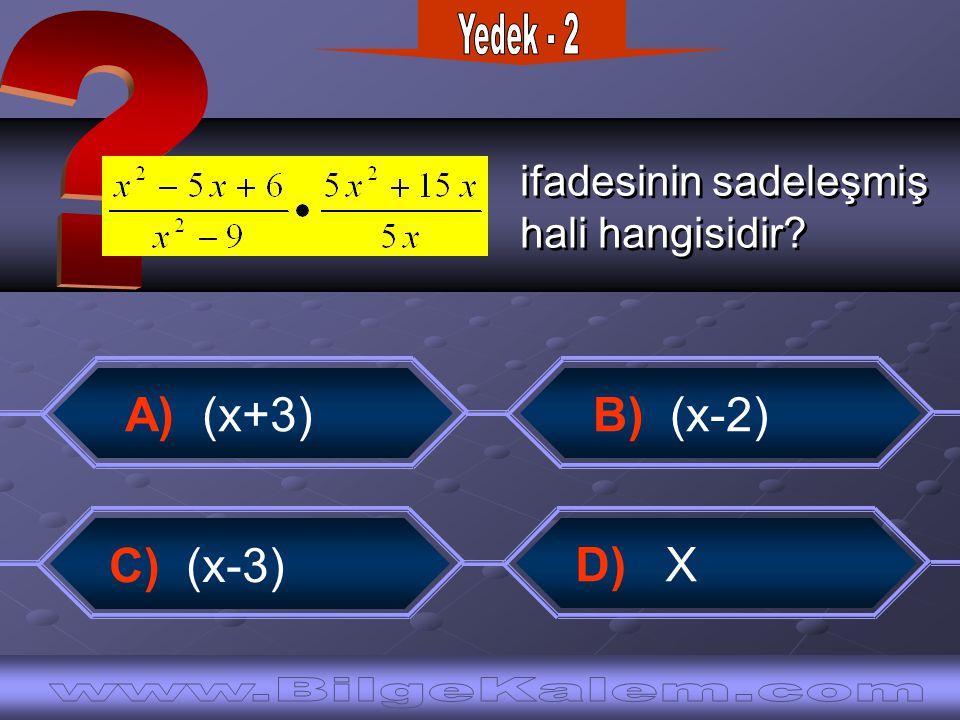 ifadesinin sadeleşmiş hali hangisidir? ifadesinin sadeleşmiş hali hangisidir? C) (x-3) A) (x+3) B) (x-2) D) X