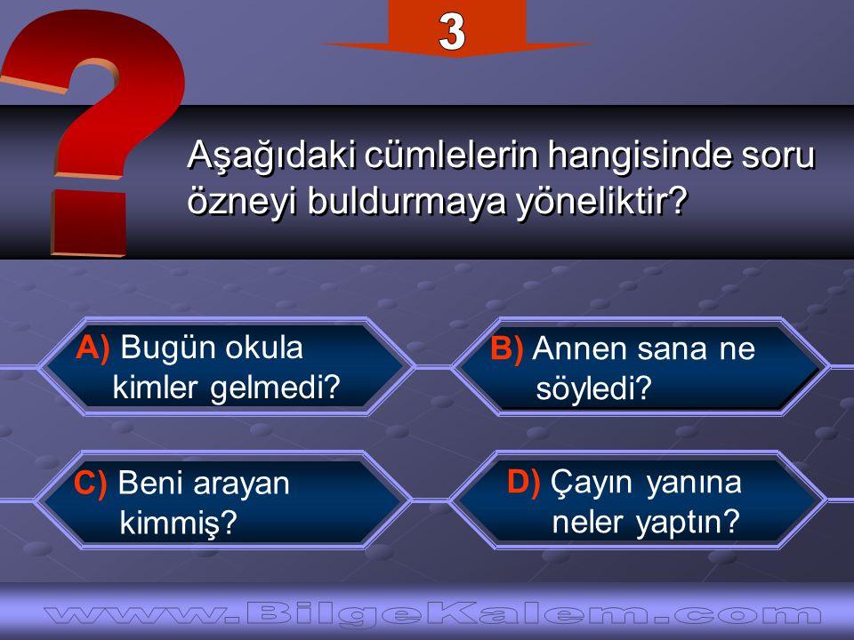 Aşağıdaki cümlelerin hangisinde soru özneyi buldurmaya yöneliktir? Aşağıdaki cümlelerin hangisinde soru özneyi buldurmaya yöneliktir? B) Annen sana ne
