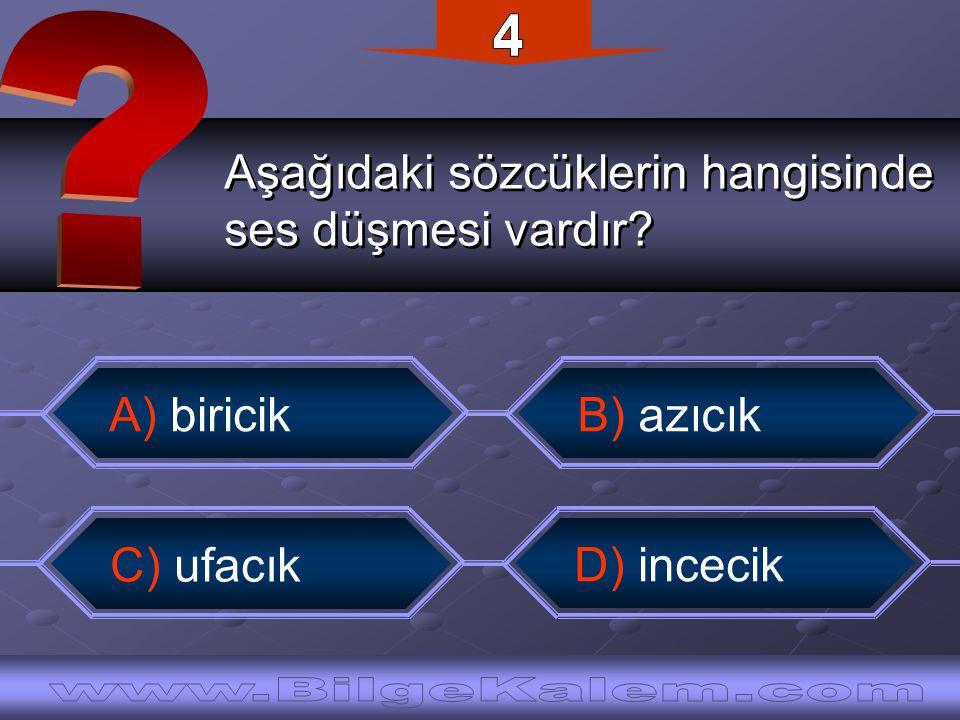 Aşağıdaki sözcüklerin hangisinde ses düşmesi vardır? Aşağıdaki sözcüklerin hangisinde ses düşmesi vardır? B) azıcık A) biricik C) ufacık D) incecik