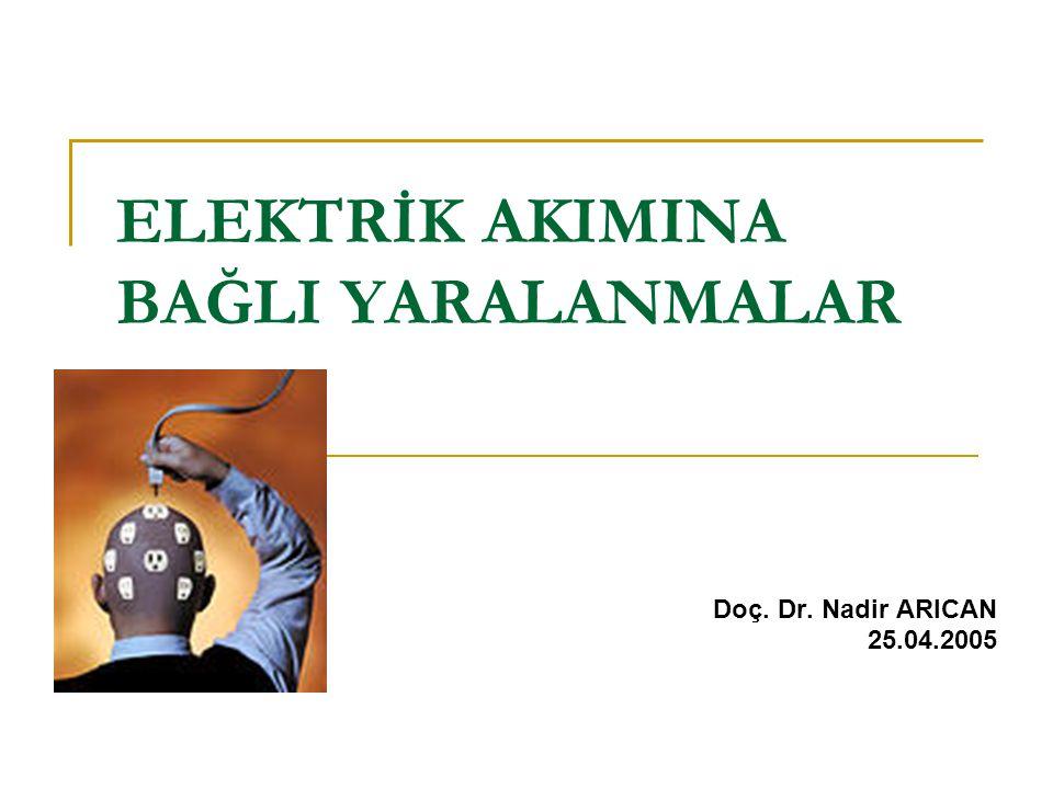 ELEKTRİK AKIMINA BAĞLI YARALANMALAR Doç. Dr. Nadir ARICAN 25.04.2005