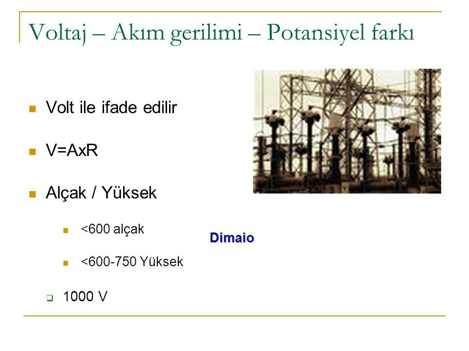 Voltaj – Akım gerilimi – Potansiyel farkı  Volt ile ifade edilir  V=AxR  Alçak / Yüksek  <600 alçak  <600-750 Yüksek  1000 V Dimaio