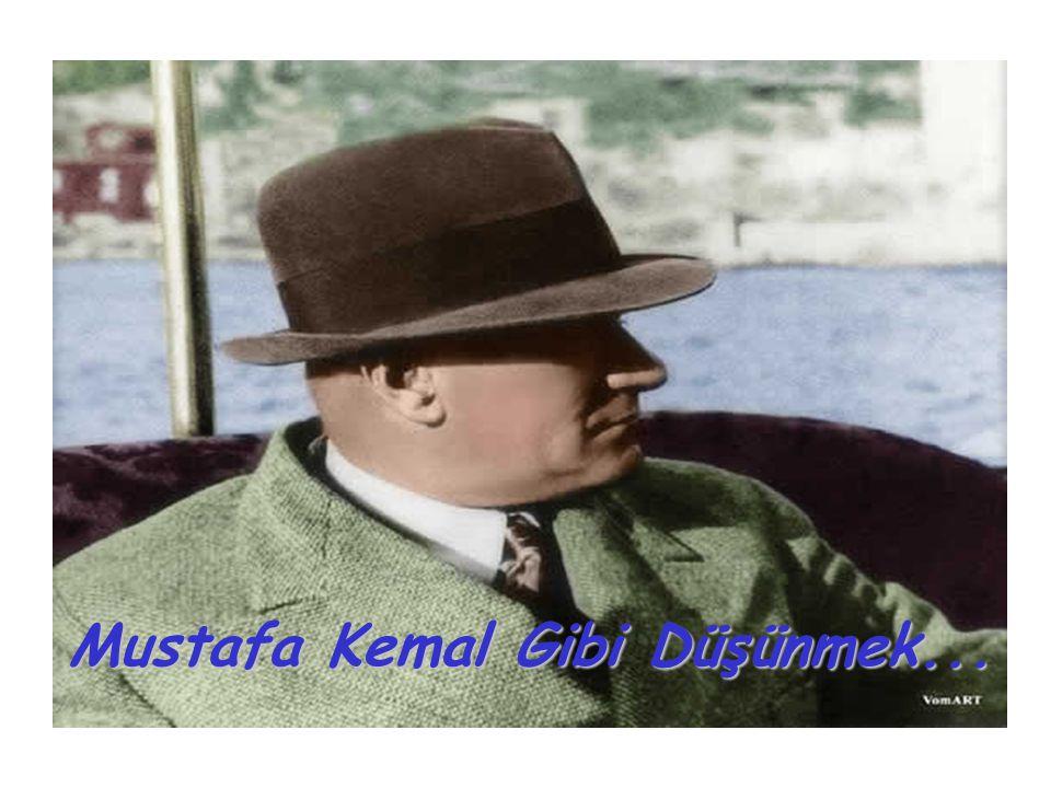 Mustafa Kemal Gibi Düşünmek...
