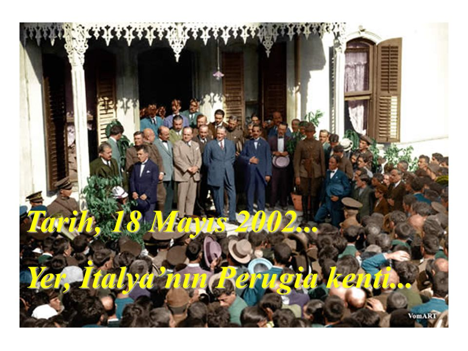 Tarih, 18 Mayıs 2002... Yer, İtalya'nın Perugia kenti...