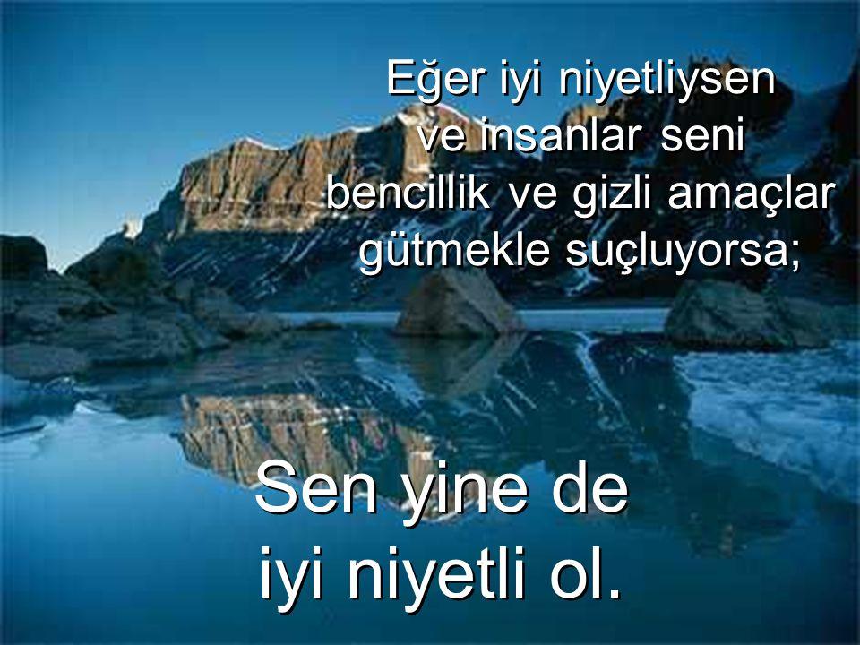 İnsanlar çoğu kez akılsız, mantıksız ve ben merkezli davranırlar; İnsanlar çoğu kez akılsız, mantıksız ve ben merkezli davranırlar; Sen yine de onları affet.