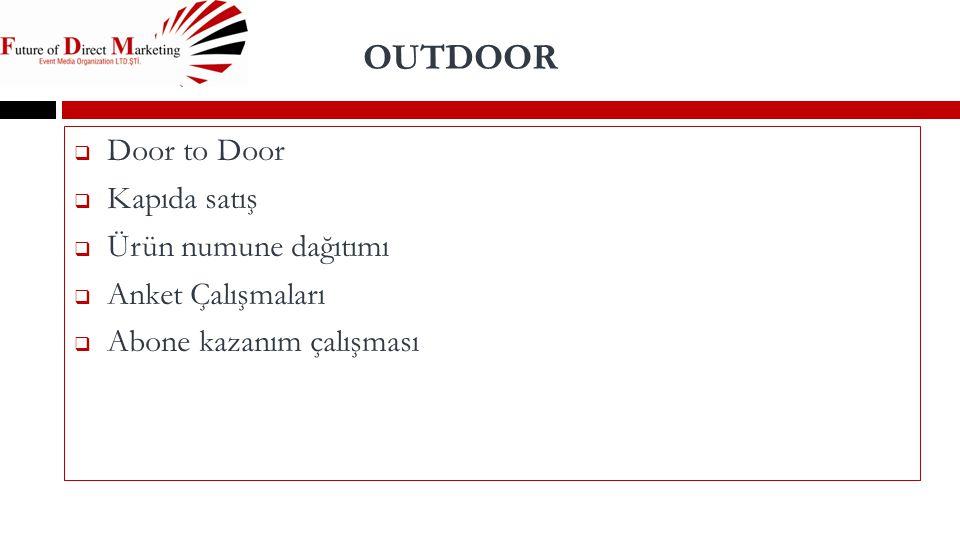 OUTDOOR  Door to Door  Kapıda satış  Ürün numune dağıtımı  Anket Çalışmaları  Abone kazanım çalışması