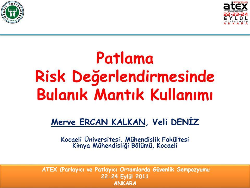 Patlama Risk Değerlendirmesinde Bulanık Mantık Kullanımı Merve ERCAN KALKAN, Veli DENİZ Kocaeli Üniversitesi, Mühendislik Fakültesi Kimya Mühendisliği