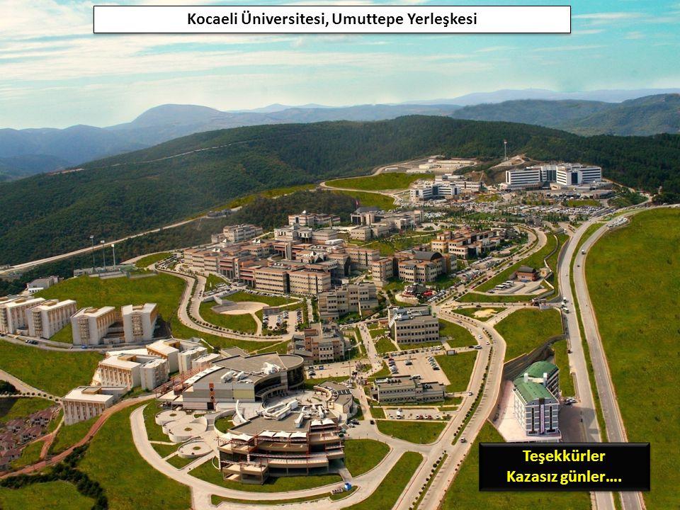 35 Kocaeli Üniversitesi, Umuttepe Yerleşkesi Teşekkürler Kazasız günler…. Teşekkürler Kazasız günler….