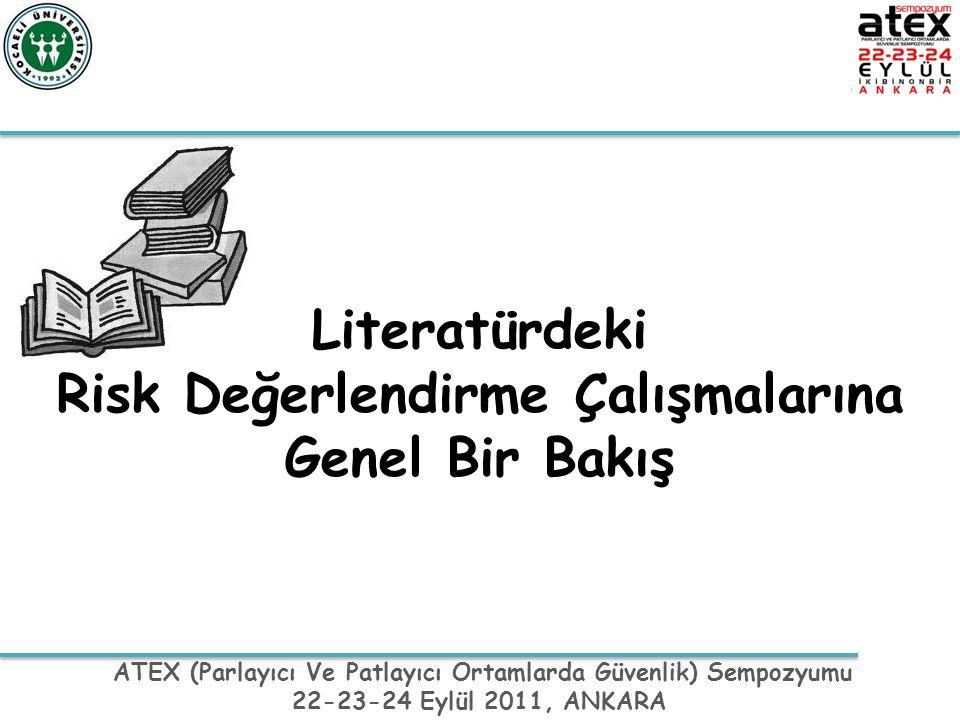 ATEX (Parlayıcı Ve Patlayıcı Ortamlarda Güvenlik) Sempozyumu 22-23-24 Eylül 2011, ANKARA Literatürdeki Risk Değerlendirme Çalışmalarına Genel Bir Bakı