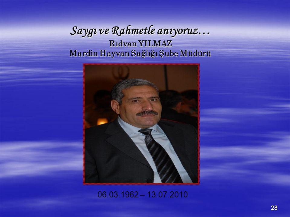 28 Saygı ve Rahmetle anıyoruz… Rıdvan YILMAZ Mardin Hayvan Sağlığı Şube Müdürü 06.03.1962 – 13.07.2010