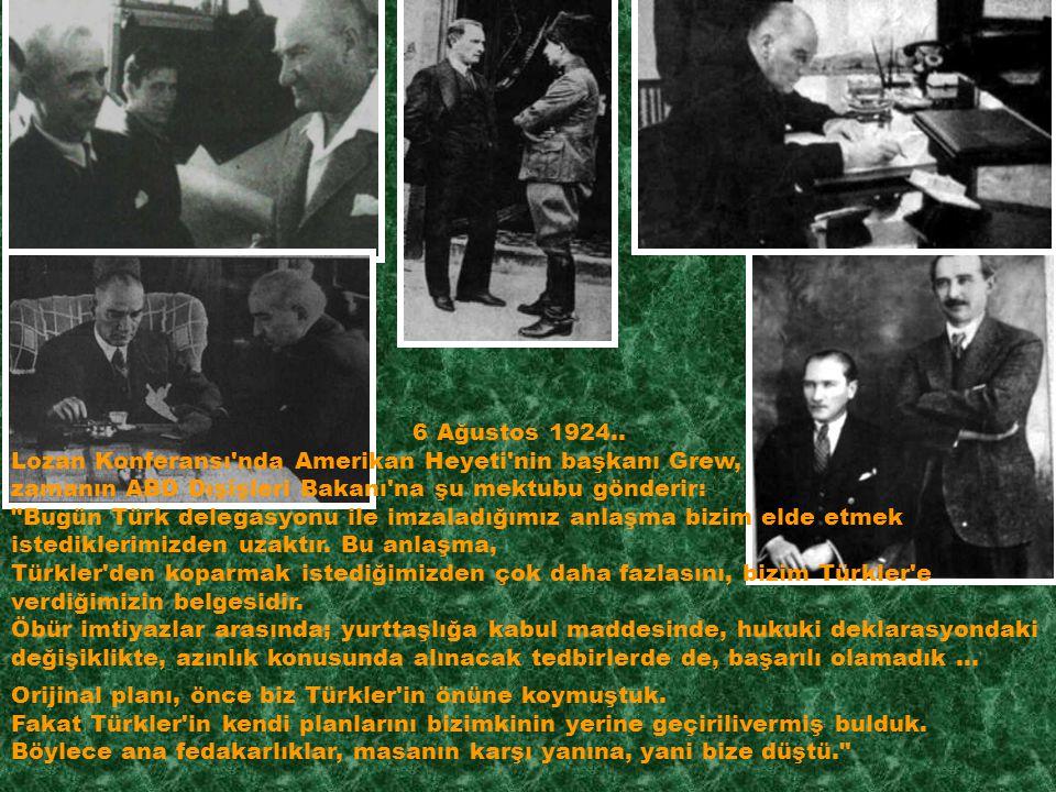 6 Ağustos 1924.. Lozan Konferansı'nda Amerikan Heyeti'nin başkanı Grew, zamanın ABD Dışişleri Bakanı'na şu mektubu gönderir: