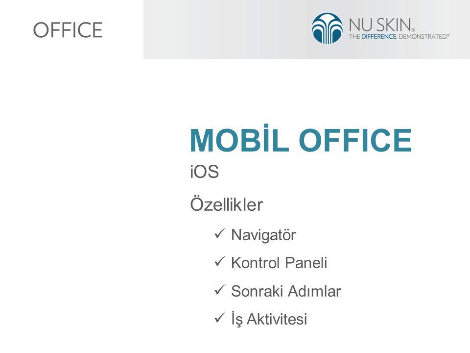 MOBİL OFFICE iOS Özellikler  Navigatör  Kontrol Paneli  Sonraki Adımlar  İş Aktivitesi