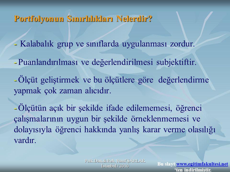 Psik.Dan.& Reh.Yusuf ŞARLAK İstanbul / 2010 Portfolyonun Sınırlılıkları Nelerdir? - - - - Portfolyonun Sınırlılıkları Nelerdir? - Kalabalık grup ve sı