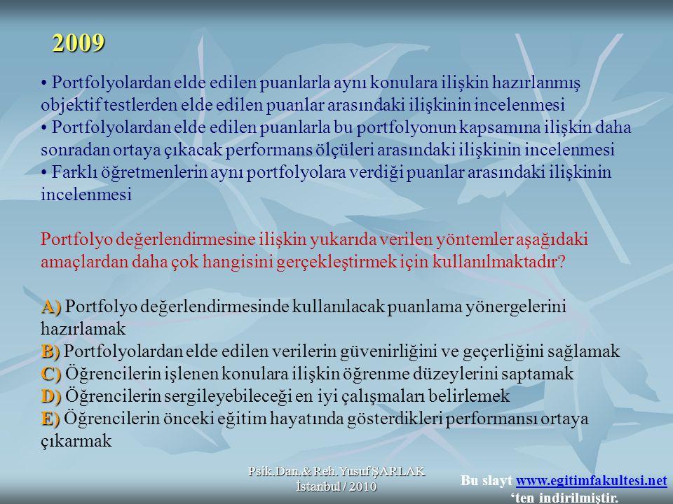 Psik.Dan.& Reh.Yusuf ŞARLAK İstanbul / 2010 A) B) C) D) E) • Portfolyolardan elde edilen puanlarla aynı konulara ilişkin hazırlanmış objektif testlerd