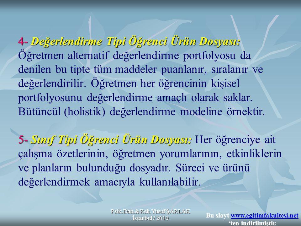 Psik.Dan.& Reh.Yusuf ŞARLAK İstanbul / 2010 4- Değerlendirme Tipi Öğrenci Ürün Dosyası: 5- Sınıf Tipi Öğrenci Ürün Dosyası: 4- Değerlendirme Tipi Öğre