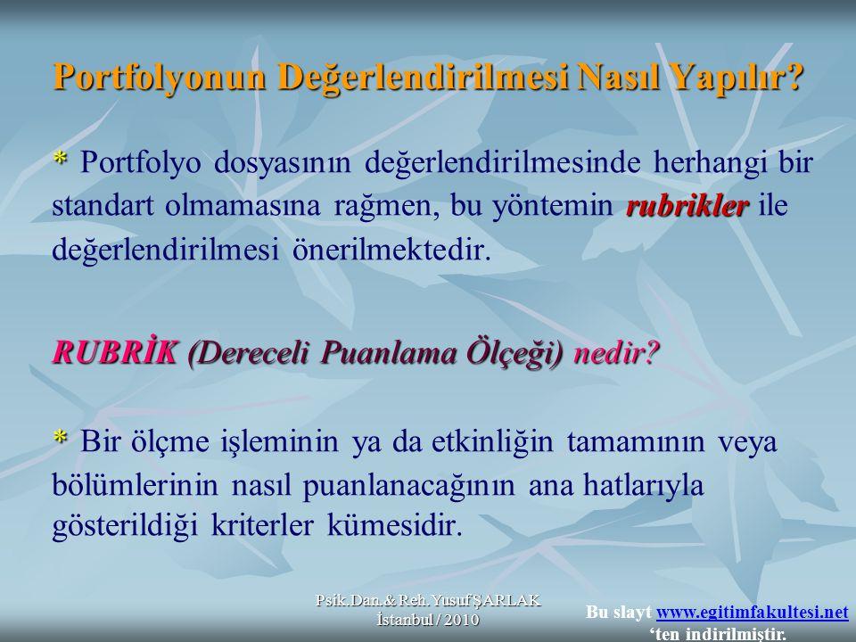 Psik.Dan.& Reh.Yusuf ŞARLAK İstanbul / 2010 Portfolyonun Değerlendirilmesi Nasıl Yapılır? * rubrikler RUBRİK (Dereceli Puanlama Ölçeği) nedir? * Portf