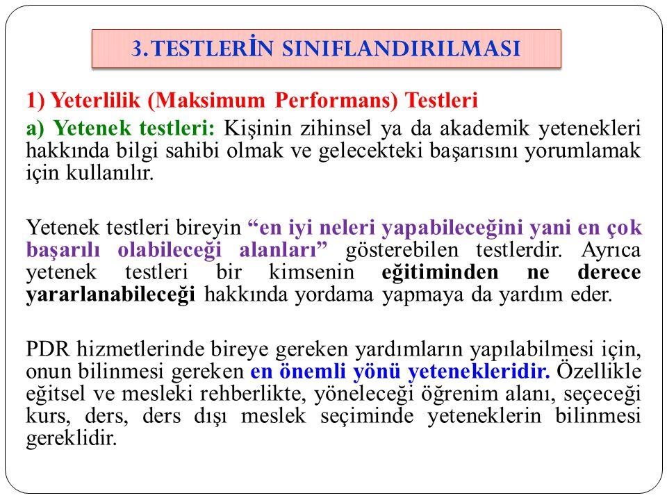 1) Yeterlilik (Maksimum Performans) Testleri a) Yetenek testleri: Kişinin zihinsel ya da akademik yetenekleri hakkında bilgi sahibi olmak ve gelecekte
