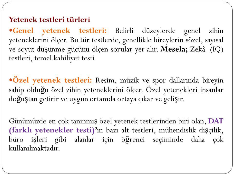 Yetenek testleri türleri  Genel yetenek testleri: Belirli düzeylerde genel zihin yeteneklerini ölçer. Bu tür testlerde, genellikle bireylerin sözel,
