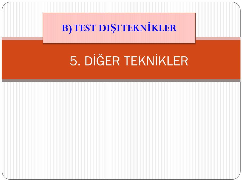 5. DİĞER TEKNİKLER B) TEST DI Ş I TEKN İ KLER