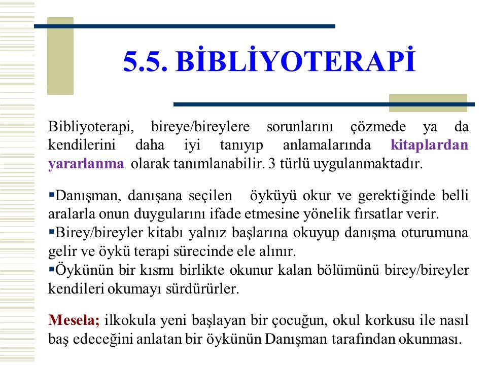 5.5. BİBLİYOTERAPİ Bibliyoterapi, bireye/bireylere sorunlarını çözmede ya da kendilerini daha iyi tanıyıp anlamalarında kitaplardan yararlanma olarak