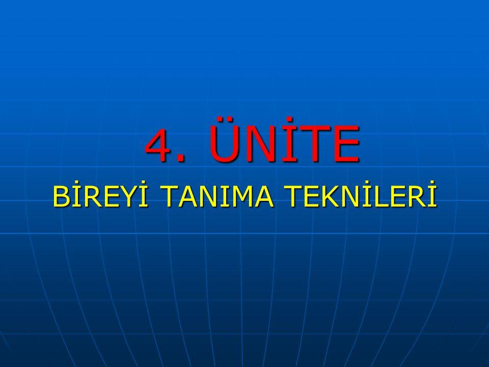 4. ÜNİTE 4. ÜNİTE BİREYİ TANIMA TEKNİLERİ
