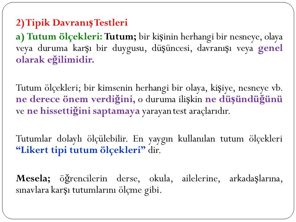 2) Tipik Davranı ş Testleri a) Tutum ölçekleri: Tutum; bir ki ş inin herhangi bir nesneye, olaya veya duruma kar ş ı bir duygusu, dü ş üncesi, davranı ş ı veya genel olarak e ğ ilimidir.