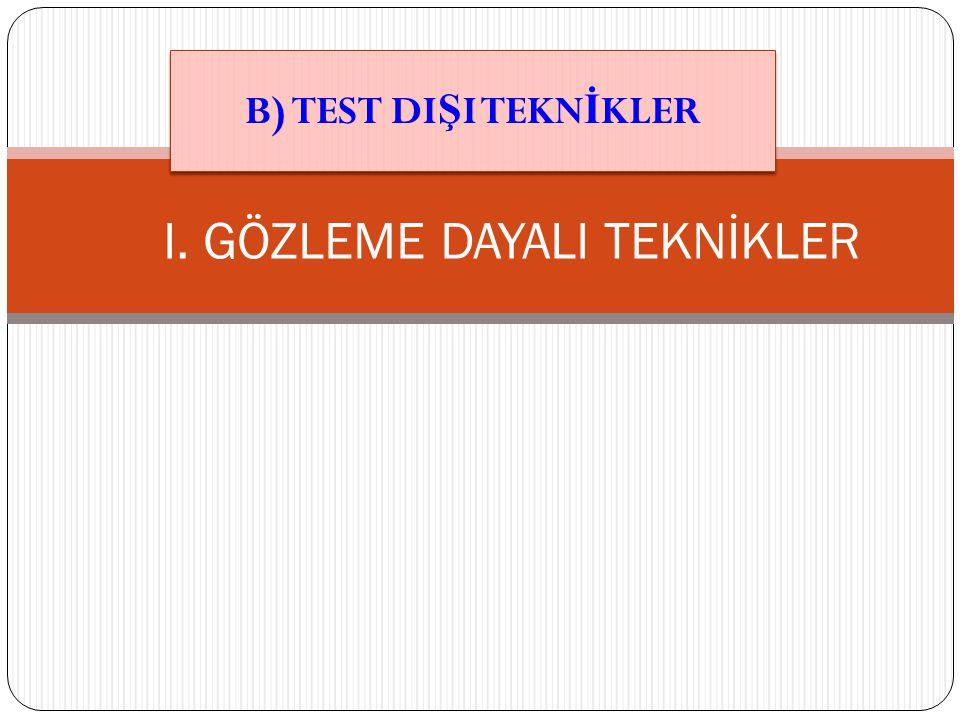 I. GÖZLEME DAYALI TEKNİKLER B) TEST DI Ş I TEKN İ KLER