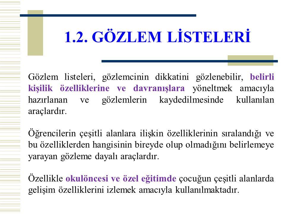 1.2. GÖZLEM LİSTELERİ Gözlem listeleri, gözlemcinin dikkatini gözlenebilir, belirli kişilik özelliklerine ve davranışlara yöneltmek amacıyla hazırlana