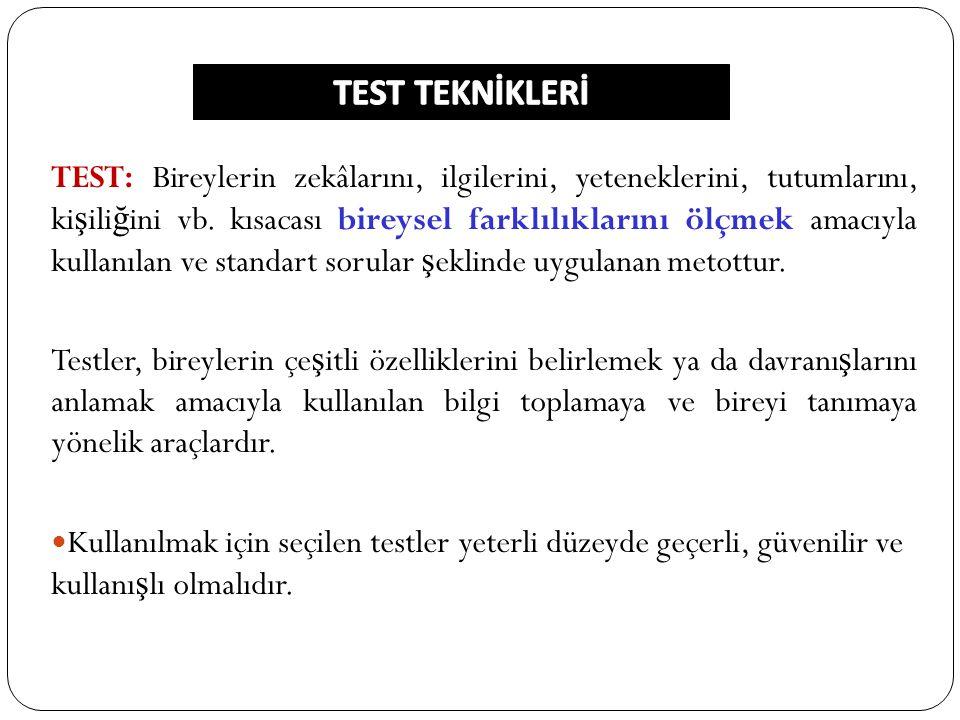 TEST: Bireylerin zekâlarını, ilgilerini, yeteneklerini, tutumlarını, ki ş ili ğ ini vb. kısacası bireysel farklılıklarını ölçmek amacıyla kullanılan v