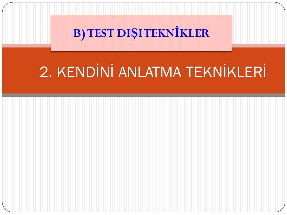 2. KENDİNİ ANLATMA TEKNİKLERİ B) TEST DI Ş I TEKN İ KLER