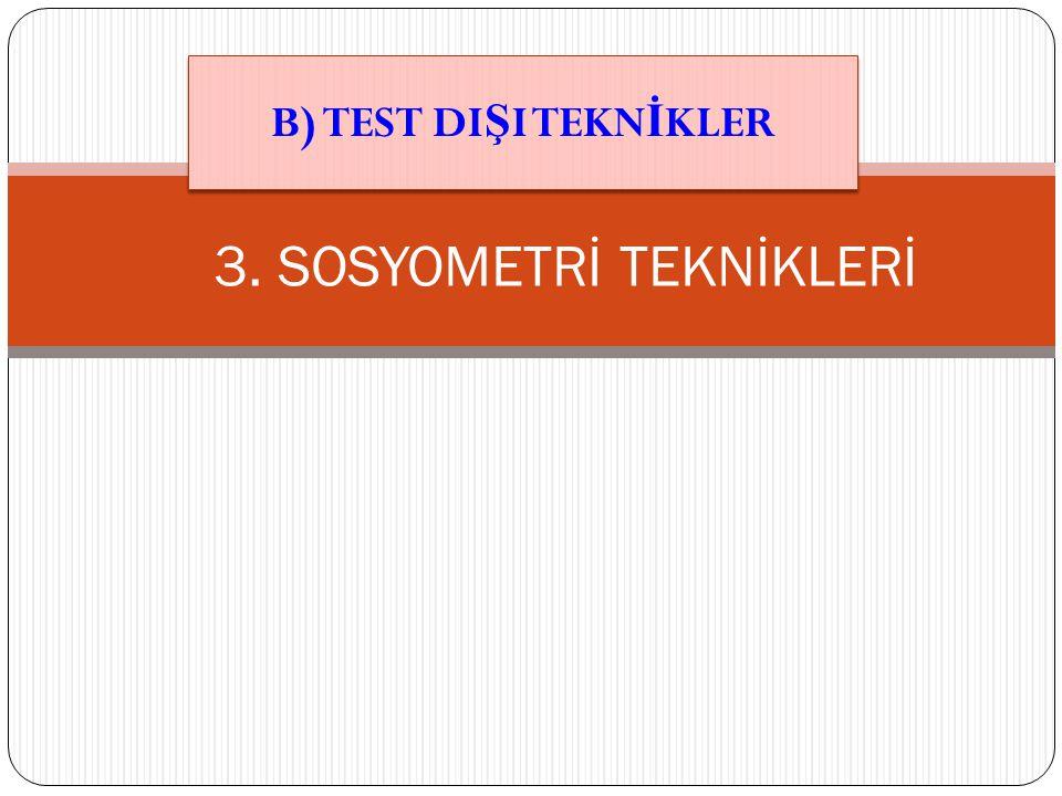 3. SOSYOMETRİ TEKNİKLERİ B) TEST DI Ş I TEKN İ KLER