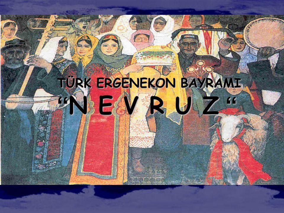 """ N E V R U Z "" "" N E V R U Z "" TÜRK ERGENEKON BAYRAMI"