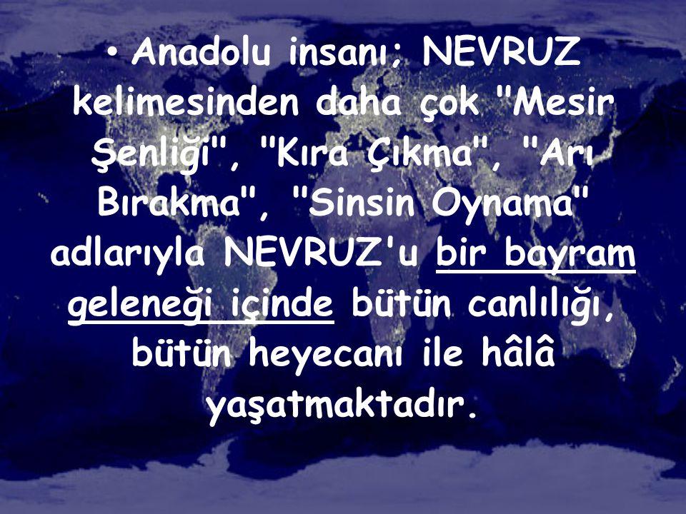 • Anadolu insanı; NEVRUZ kelimesinden daha çok