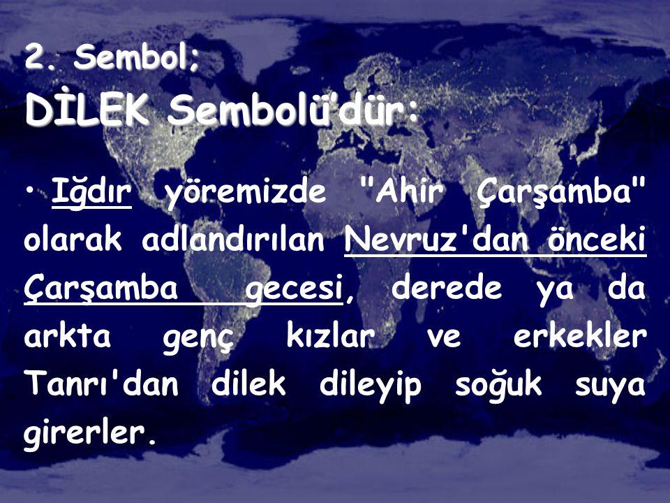 2. Sembol; DİLEK Sembolü'dür: • Iğdır yöremizde